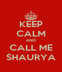 KEEP CALM AND CALL ME SHAURYA - Personalised Poster A4 size