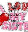KEEP CALM AND CALL ME SISSY - Personalised Poster A4 size