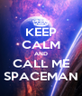 KEEP CALM AND CALL ME SPACEMAN - Personalised Poster A4 size