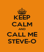 KEEP CALM AND CALL ME STEVE-O - Personalised Poster A4 size