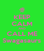 KEEP CALM AND CALL ME Swagasaurs - Personalised Poster A4 size