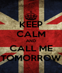 KEEP CALM AND CALL ME TOMORROW - Personalised Poster A4 size