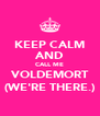 KEEP CALM AND CALL ME VOLDEMORT (WE'RE THERE.) - Personalised Poster A4 size