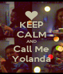 KEEP CALM AND Call Me Yolanda - Personalised Poster A4 size