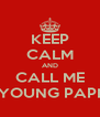 KEEP CALM AND CALL ME YOUNG PAPI - Personalised Poster A4 size