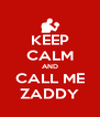 KEEP CALM AND CALL ME ZADDY - Personalised Poster A4 size