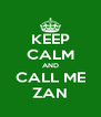 KEEP CALM AND CALL ME ZAN - Personalised Poster A4 size