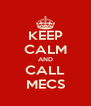 KEEP CALM AND CALL MECS - Personalised Poster A4 size