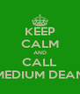 KEEP CALM AND CALL MEDIUM DEAN - Personalised Poster A4 size