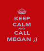 KEEP CALM AND CALL MEGAN ;) - Personalised Poster A4 size