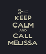 KEEP CALM AND CALL MELISSA - Personalised Poster A4 size