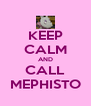KEEP CALM AND CALL MEPHISTO - Personalised Poster A4 size