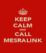 KEEP CALM AND CALL MESRALINK - Personalised Poster A4 size
