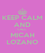 KEEP CALM AND CALL  MICAH LOZANO - Personalised Poster A4 size