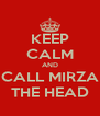 KEEP CALM AND CALL MIRZA THE HEAD - Personalised Poster A4 size