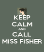KEEP CALM AND CALL MISS FISHER - Personalised Poster A4 size