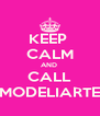 KEEP  CALM AND  CALL MODELIARTE - Personalised Poster A4 size