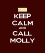 KEEP CALM AND CALL MOLLY - Personalised Poster A4 size