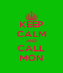 KEEP CALM AND CALL MON - Personalised Poster A4 size