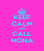 KEEP CALM AND CALL MONA - Personalised Poster A4 size