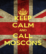 KEEP CALM AND CALL MOSCONS - Personalised Poster A4 size