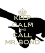 KEEP CALM AND CALL MR. BOND - Personalised Poster A4 size