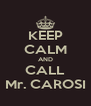 KEEP CALM AND CALL Mr. CAROSI - Personalised Poster A4 size