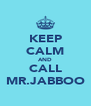 KEEP CALM AND CALL MR.JABBOO - Personalised Poster A4 size