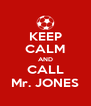 KEEP CALM AND CALL Mr. JONES - Personalised Poster A4 size