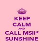 KEEP CALM AND CALL MSII* SUNSHINE - Personalised Poster A4 size