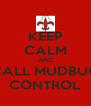 KEEP CALM AND CALL MUDBUG CONTROL - Personalised Poster A4 size