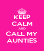 KEEP CALM AND CALL MY AUNTIES - Personalised Poster A4 size