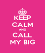 KEEP CALM AND CALL MY BIG - Personalised Poster A4 size