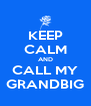 KEEP CALM AND CALL MY GRANDBIG - Personalised Poster A4 size