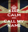 KEEP CALM AND CALL MY NAME - Personalised Poster A4 size