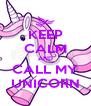 KEEP CALM AND CALL MY UNICORN - Personalised Poster A4 size