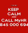 KEEP  CALM AND CALL MyHR 0845 000 6947 - Personalised Poster A4 size