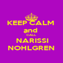 KEEP CALM  and  CALL  NARISSI NOHLGREN - Personalised Poster A4 size