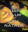 KEEP CALM AND CALL NATALIE - Personalised Poster A4 size