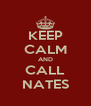 KEEP CALM AND CALL NATES - Personalised Poster A4 size