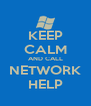 KEEP CALM AND CALL NETWORK HELP - Personalised Poster A4 size