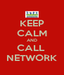 KEEP CALM AND CALL  NETWORK - Personalised Poster A4 size
