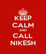 KEEP CALM AND CALL NIKESH - Personalised Poster A4 size