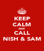 KEEP CALM AND CALL NISH & SAM - Personalised Poster A4 size