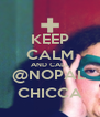 KEEP CALM AND CALL @NOPAL CHICCA - Personalised Poster A4 size