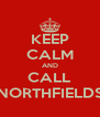 KEEP CALM AND CALL NORTHFIELDS - Personalised Poster A4 size