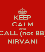 KEEP CALM AND CALL (not BB) NIRVANI - Personalised Poster A4 size