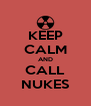 KEEP CALM AND CALL NUKES - Personalised Poster A4 size