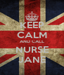 KEEP CALM AND CALL NURSE JANE - Personalised Poster A4 size