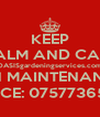 KEEP CALM AND CALL OASISgardeningservices.com HOME AND GARDEN MAINTENANCE/DEVELOPMENTS. OFFICE: 07577365169 - Personalised Poster A4 size